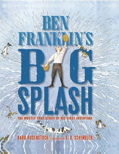 Barb Rosenstock Ben Franklin's Big Splash The Mostly True Story Of His First Invention