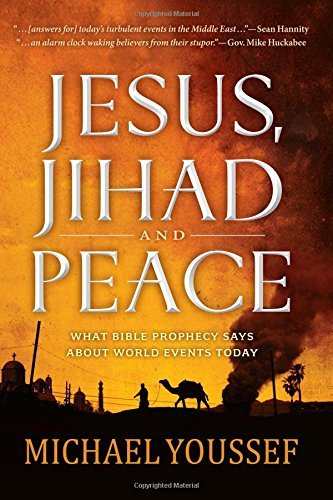 Michael Youssef Jesus Jihad And Peace What Bible Prophecy Says About World Events Today