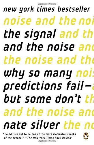 Nate Silver The Signal And The Noise Why So Many Predictions Fail But Some Don't