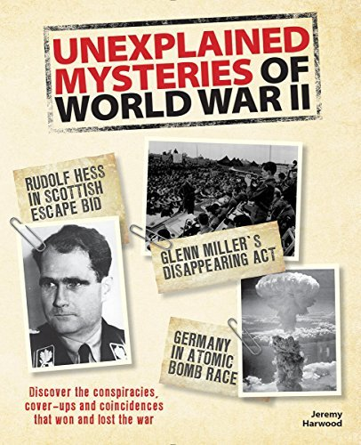 Jeremy Harwood Unexplained Mysteries Of World War Ii Discover The Conspiracies Cover Ups And Coincide