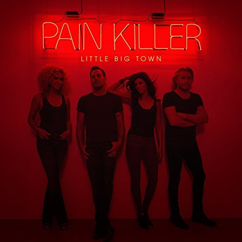Little Big Town Pain Killer Pain Killer