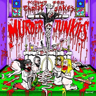 Murder Junkies Killing For Christ Sakes