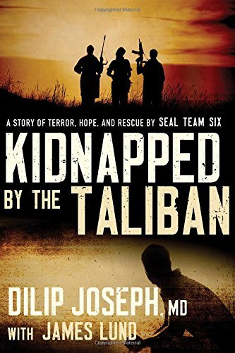 Dilip Joseph M. D. Kidnapped By The Taliban A Story Of Terror Hope And Rescue By Seal Team