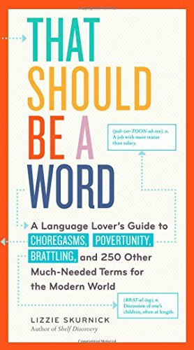 Lizzie Skurnick That Should Be A Word A Language Lover's Guide To Choregasms Povertuni