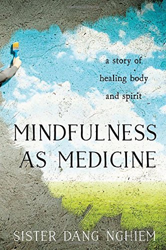 Sister Dang Nghiem Mindfulness As Medicine A Story Of Healing Body And Spirit
