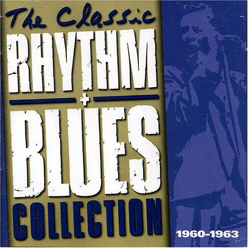 The Classic Rhythm + Blues Collection 1960 1963
