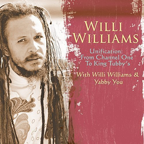Willi Williams Unification From Channel One To King Tubby's
