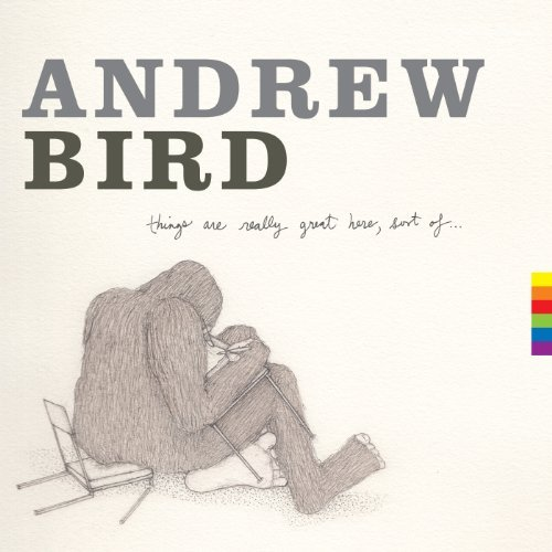 Andrew Bird Things Are Really Great Here S