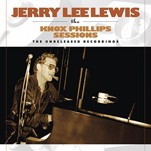 Jerry Lee Lewis Knox Phillips Sessions The Un