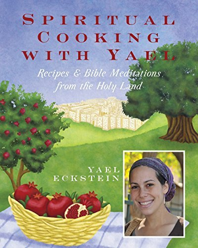 Yael Eckstein Spiritual Cooking With Yael Recipes And Bible Meditations From The Holy Land
