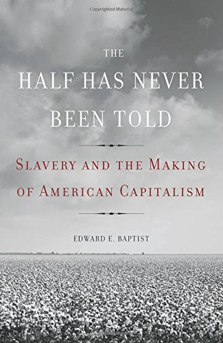 Edward E. Baptist The Half Has Never Been Told Slavery And The Making Of American Capitalism