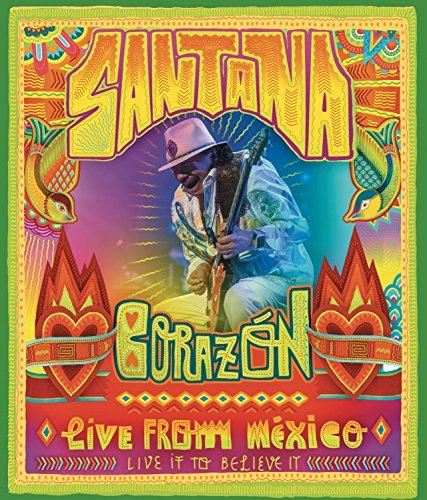 Santana Corazon Live From Mexico Live It To Believe It Corazon Live From Mexico Live It To Believe It