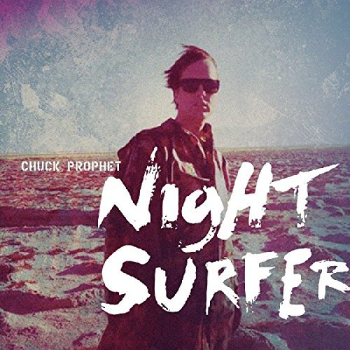 Chuck Prophet Night Surfer Night Surfer