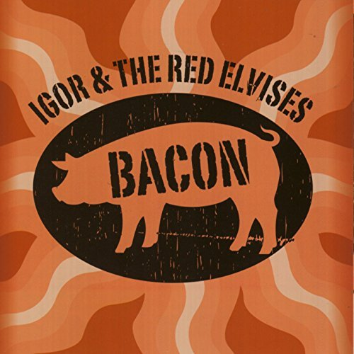 Igor & The Red Elvises Bacon