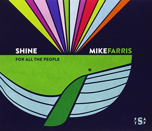 Mike Farris Shine For All The People
