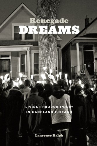 Laurence Ralph Renegade Dreams Living Through Injury In Gangland Chicago