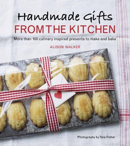 Alison Walker Handmade Gifts From The Kitchen More Than 100 Culinary Inspired Presents To Make