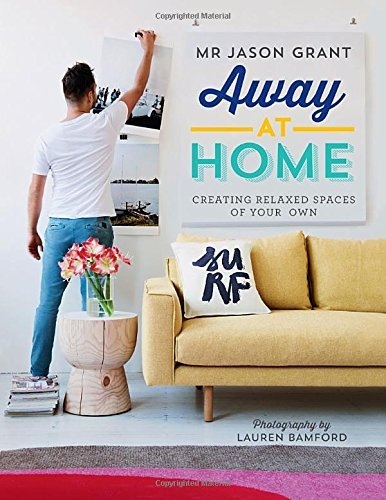 Jason Grant Away At Home Creating Relaxed Spaces Of Your Own