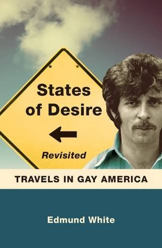 Edmund White States Of Desire Revisited Travels In Gay America