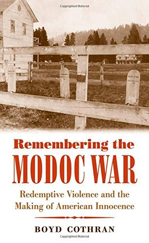 Boyd Cothran Remembering The Modoc War Redemptive Violence And The Making Of American In
