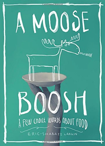 Eric Shabazz Larkin A Moose Boosh A Few Choice Words About Food