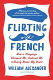 William Alexander Flirting With French How A Language Charmed Me Seduced Me And Nearly