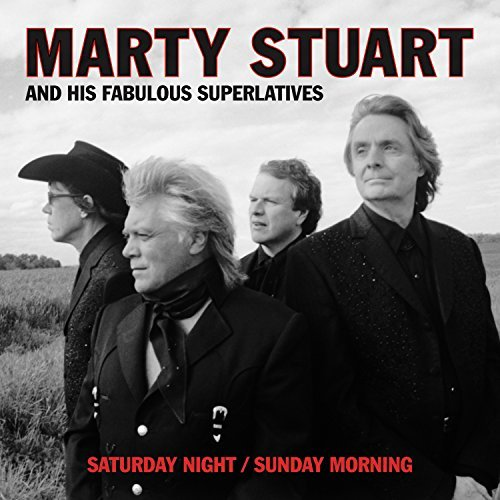 Marty Stuart & His Fabulous Superlatives Saturday Night Sunday Morning