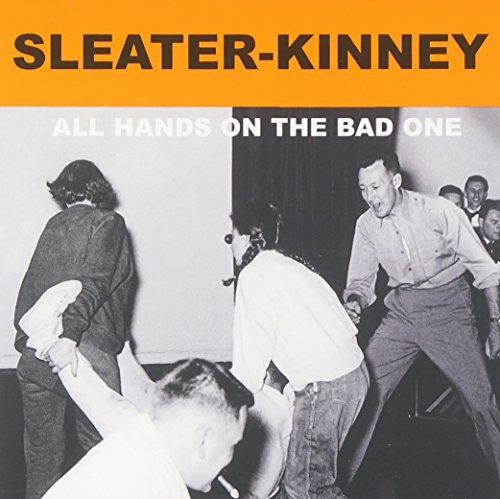 Sleater Kinney All Hands On The Bad One