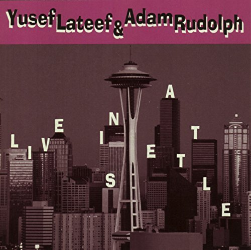 Yusef Lateef & Adam Rudolph Live In Seattle