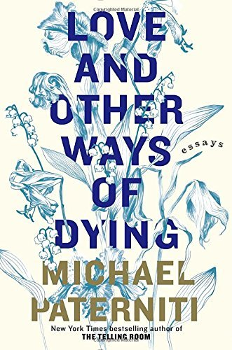Michael Paterniti Love And Other Ways Of Dying Essays