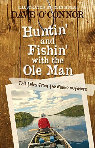 Dave O'connor Huntin' And Fishin' With The Ole Man Tall Tales From The Maine Outdoors Tall Tales Fr