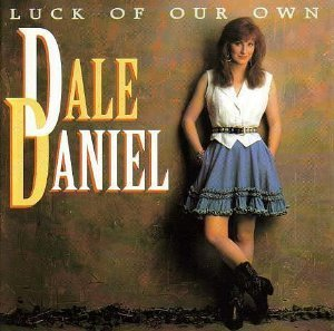 Dale Daniel Luck Of Our Own