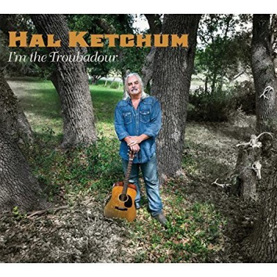 Hal Ketchum I'm The Troubadour