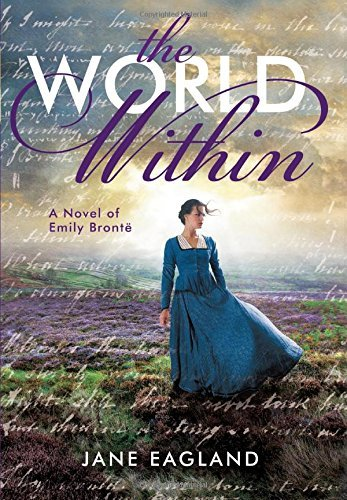 Jane Eagland The World Within A Novel Of Emily Bronte