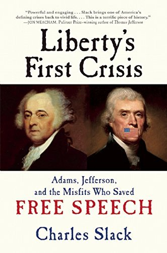 Charles Slack Liberty's First Crisis Adams Jefferson And The Misfits Who Saved Free