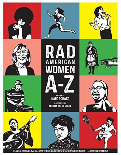 Kate Schatz Rad American Women A Z Rebels Trailblazers And Visionaries Who Shaped Rad American Women A Z