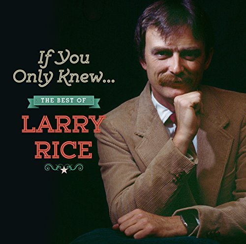 Larry Rice If You Only Knew The Best Of