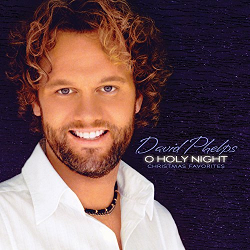 David Phelps O Holy Night