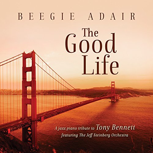 Beegie Adair Good Life A Jazz Piano Tribute To Tony Bennett