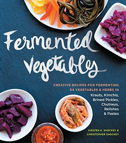Kirsten K. Shockey Fermented Vegetables Creative Recipes For Fermenting 64 Vegetables & H