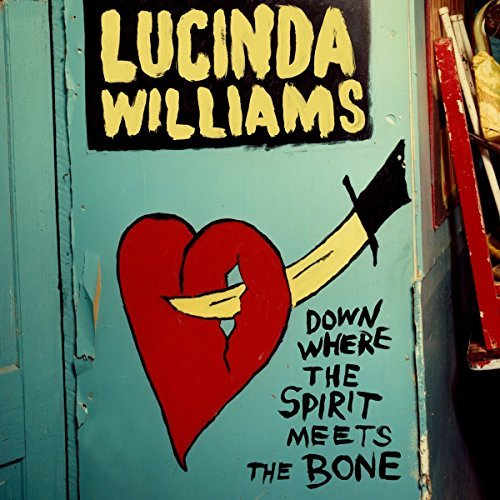 Lucinda Williams Down Where The Spirit Meets The Bone