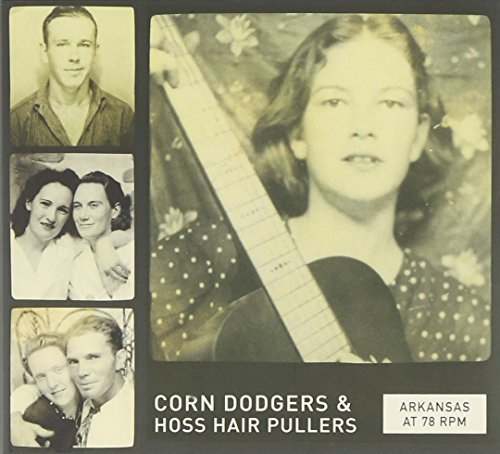 Arkansas At 78 Rpm Corn Dodgers & Hoss Hair Arkansas At 78 Rpm Corn Dodgers & Hoss Hair