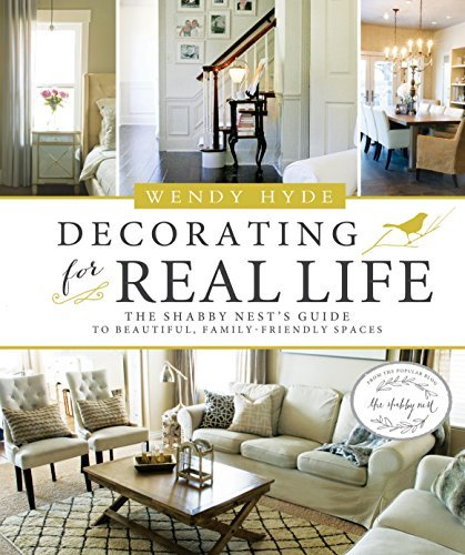 Wendy Hyde Decorating For Real Life The Shabby Nest's Guide To Beautiful Family Frie
