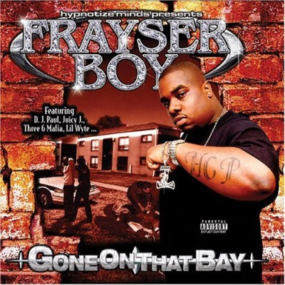 Frayser Boy Gone On That Bay Explicit Version