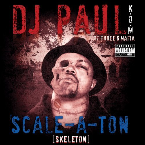 Dj Paul Of Three 6 Mafia Scale A Ton Explicit Version