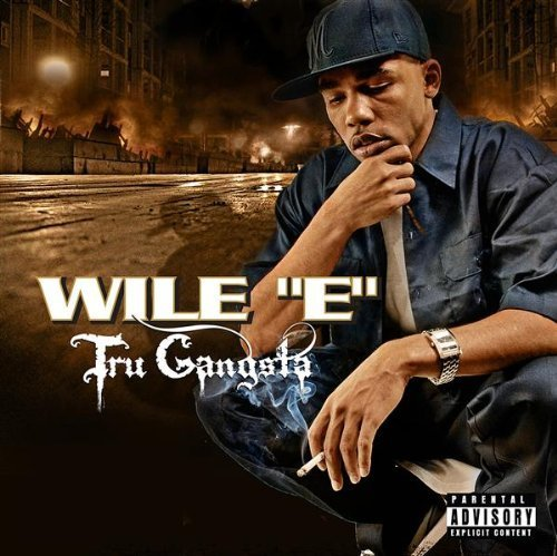 Wile E Tru Gangsta Explicit Version