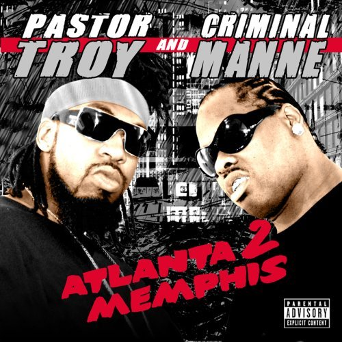 Pastor Troy & Criminal Manne Atlanta 2 Memphis Explicit Version
