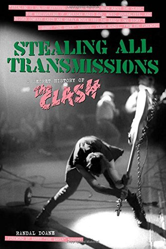 Randal Doane Stealing All Transmissions A Secret History Of The Clash
