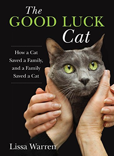 Lissa Warren The Good Luck Cat How A Cat Saved A Family And A Family Saved A Ca