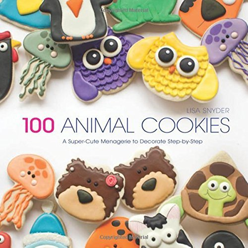 Lisa Snyder 100 Animal Cookies A Super Cute Menagerie To Decorate Step By Step